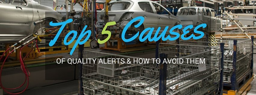 Top Five Causes of Manufacturing Quality Alerts and How to Avoid Them