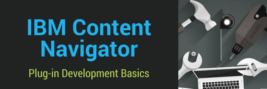 IBM Content Navigator Plug-in Development Basics