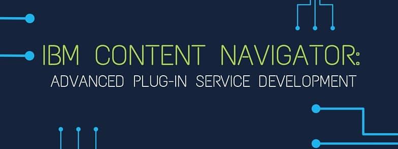 IBM Content Navigator Advanced Plug-In Service Development