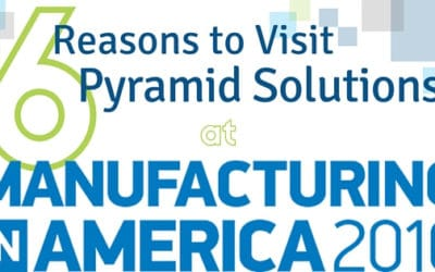 Six Reasons to Visit Pyramid Solutions at Manufacturing in America 2016