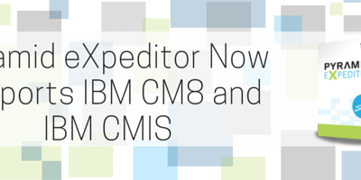 Pyramid eXpeditor Now Supports IBM CM8 and IBM CMIS