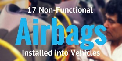 17 Non-Functional Airbags Installed in Vehicles