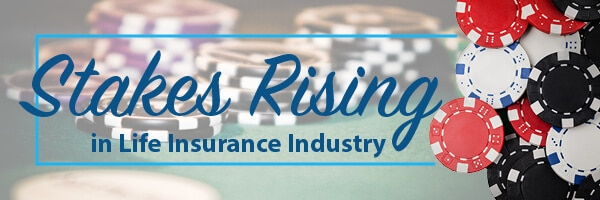 Stakes Rising in Life Insurance Industry