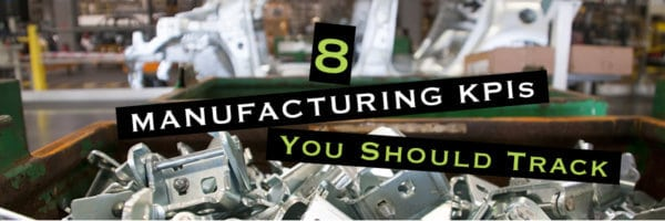 Eight Manufacturing KPIs You Should Track