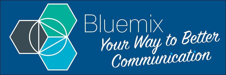 Bluemix Your Way to Better Communication