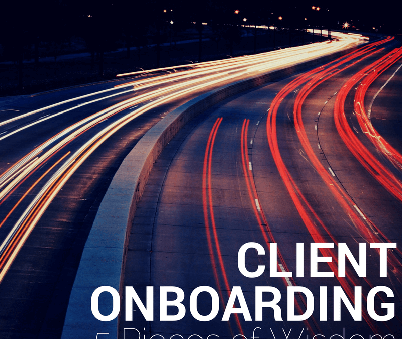 Client Onboarding for Success: Five Pieces of Wisdom