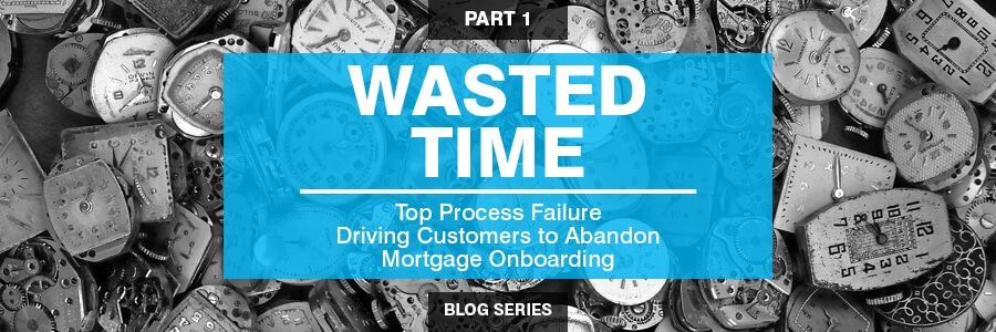 Wasted Time: Top Process Failure Driving Customers to Abandon the Mortgage Process