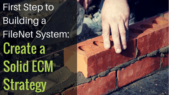 First Step to Building a FileNet System: Create a Solid ECM Strategy