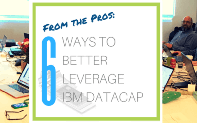 From the Pros: Six Ways to Better Leverage IBM Datacap