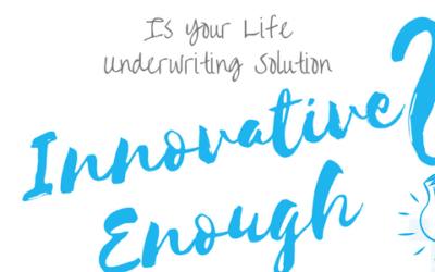 Is Your Life Underwriting Solution Innovative Enough?