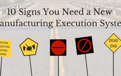 Ten Signs You Need a New Manufacturing Execution System (MES)