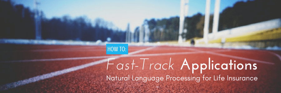 How to Fast-Track Applications: Natural Language Processing for Life Insurance