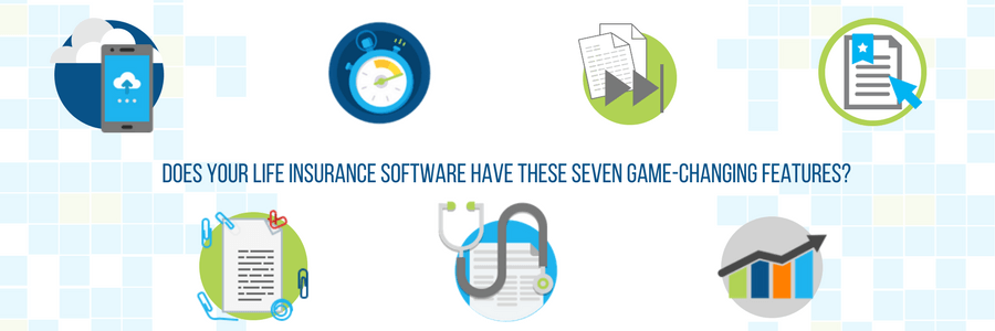 Does Your Life Insurance Software Have These Seven Game-Changing Features?