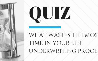 QUIZ: What Wastes the Most Time in Your Life Underwriting Process?