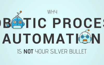 Why RPA is Not Your Silver Bullet