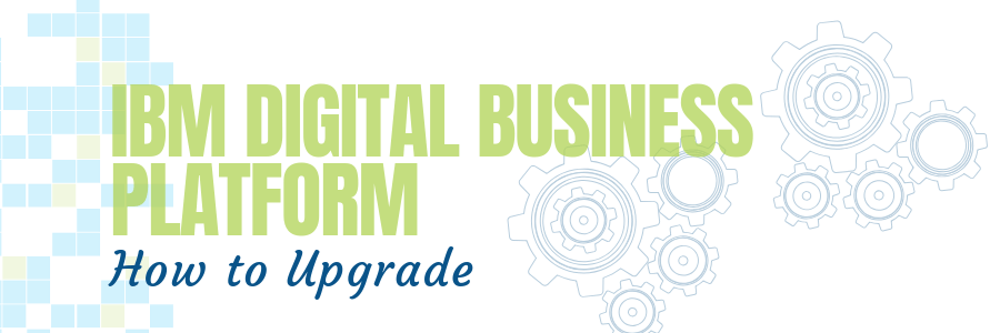 On-Demand Webinar: How to Upgrade to IBM Digital Business Platform