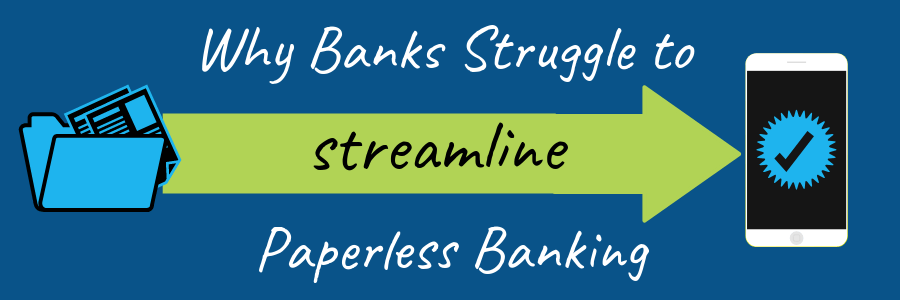 Why Banks Struggle to Streamline Paperless Banking