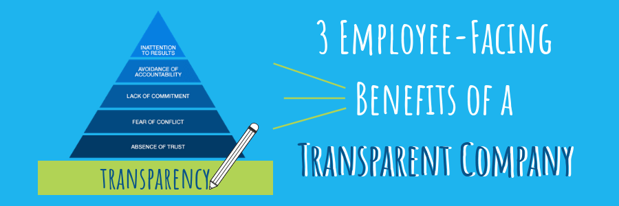 3 Employee-Facing Benefits of a Transparent Company