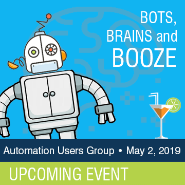 Automation User Group: Bots, Brains and Booze