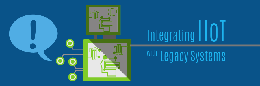 Get the Best of Both Worlds: Integrating IIoT with Legacy MFG Systems