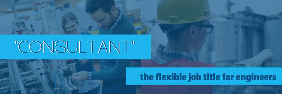 """Consultant"": The Flexible Job Title for Engineers Who Want More"
