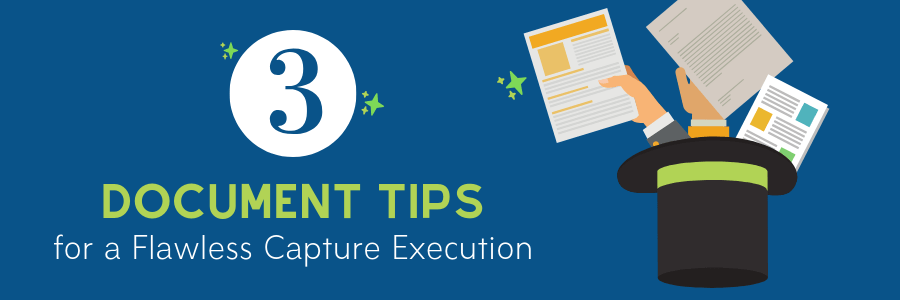 Document Capture: 3 Preparation Tips for a Flawless Execution
