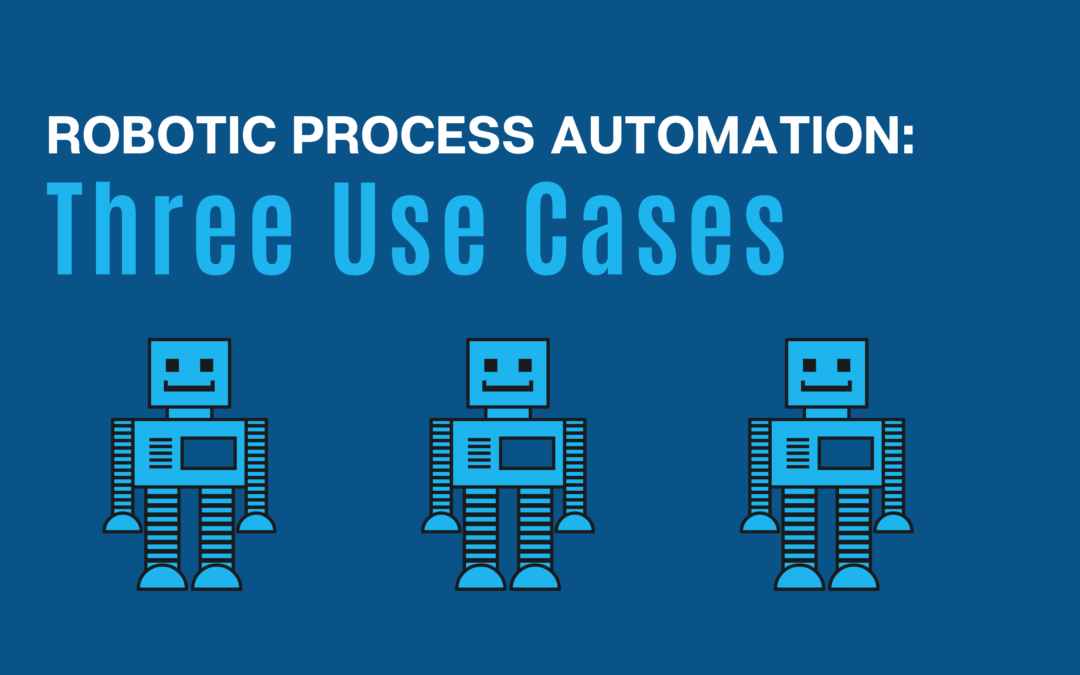 Robotic Process Automation: Three RPA Use Cases