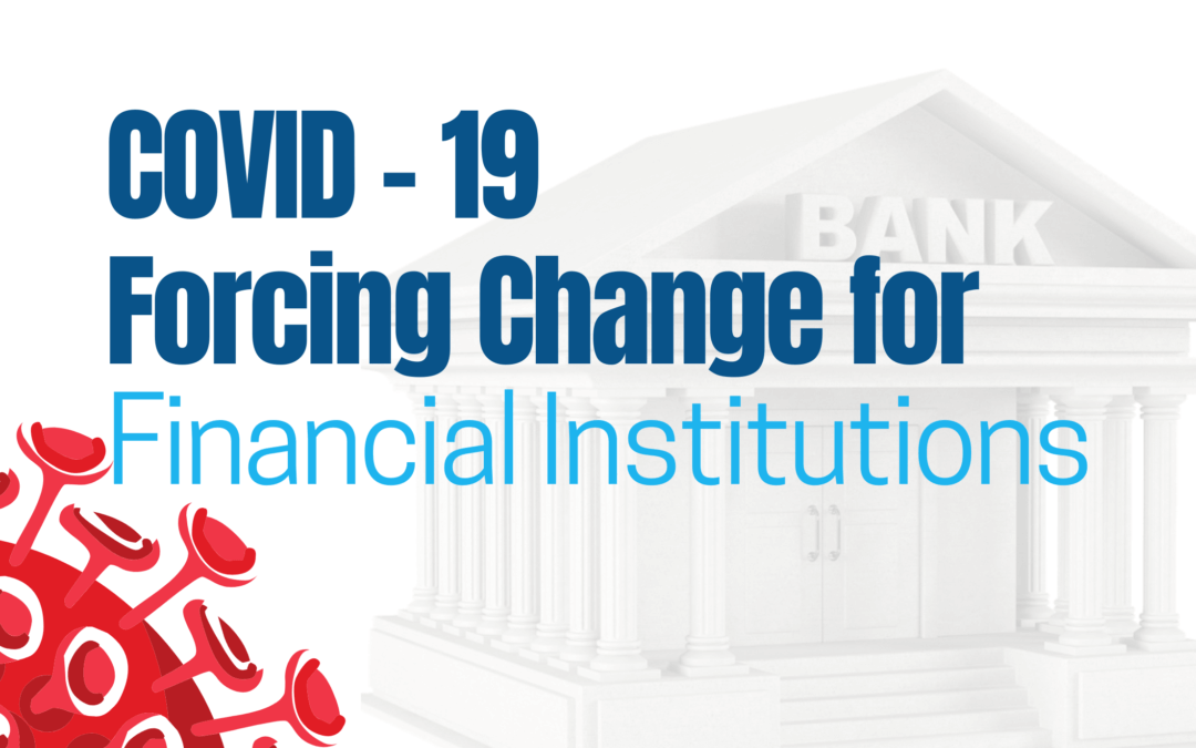 COVID-19 Forcing Change for Financial Institutions