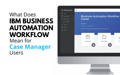 What Does IBM Business Automation Workflow (BAW) Mean for Case Manager Users