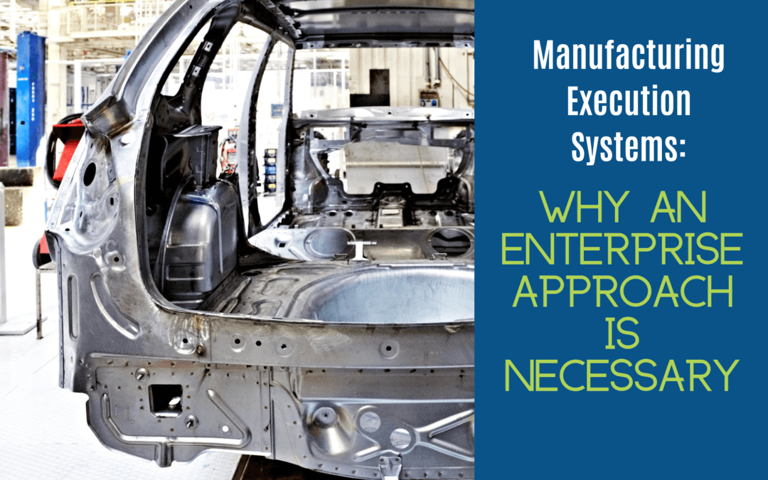 Manufacturing Execution Systems: Why an Enterprise Approach is Necessary
