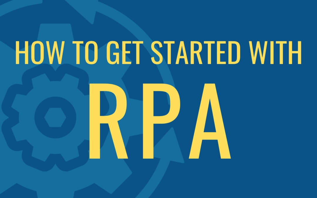 4 Steps to Get Started with Robotic Process Automation