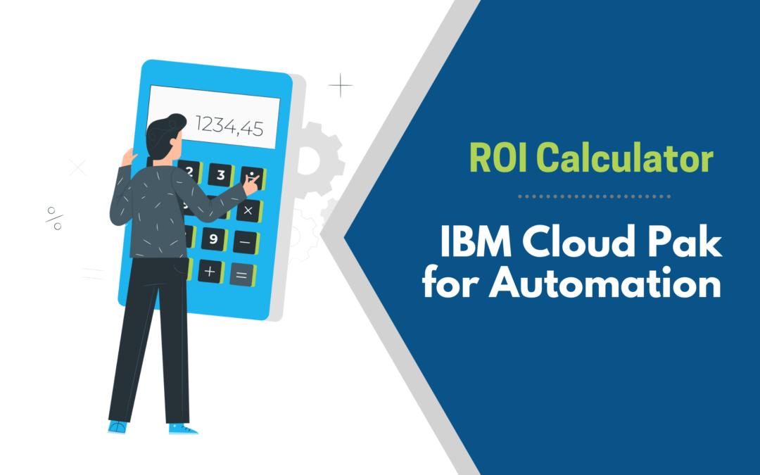 [ROI Calculator] IBM Cloud Pak for Automation