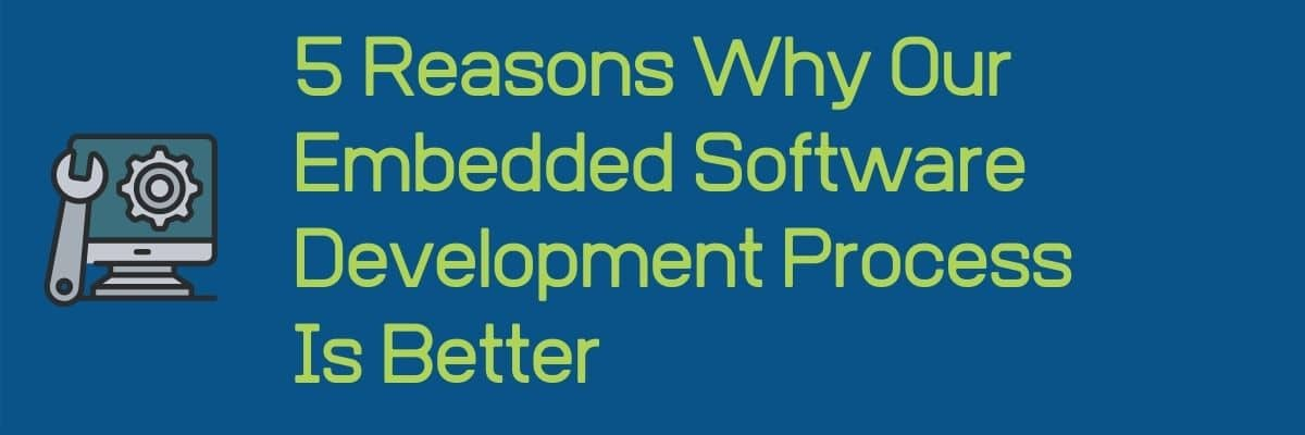 5 reasons why our embedded software process is better graphic