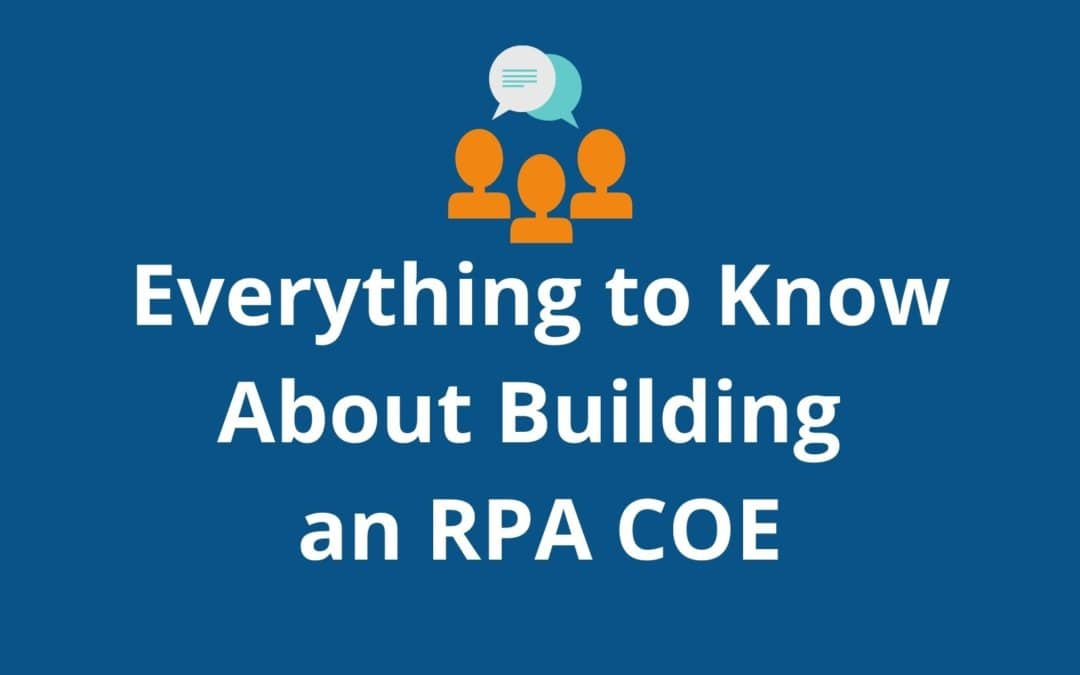Everything to Know about Building an RPA Center of Excellence