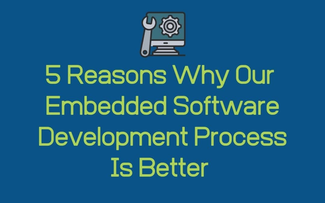 5 Reasons Why Our Embedded Software Development Process is Better