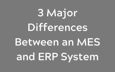 3 Major Differences Between an MES and ERP System