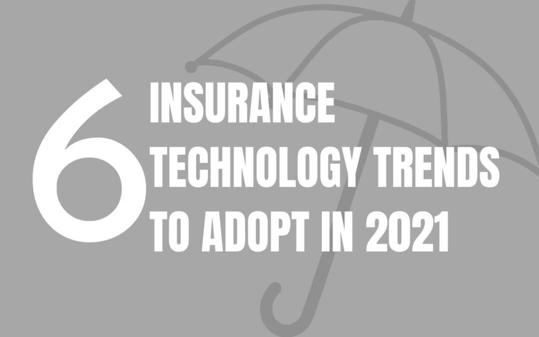 6 Insurance Technology Trends to Adopt in 2021