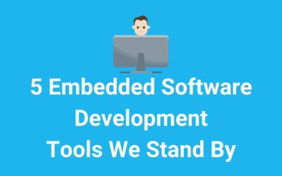 5 Embedded Software Development Tools We Stand By