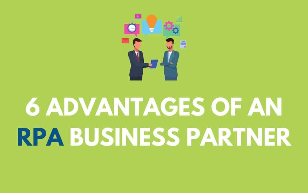 6 Advantages of an RPA Business Partner