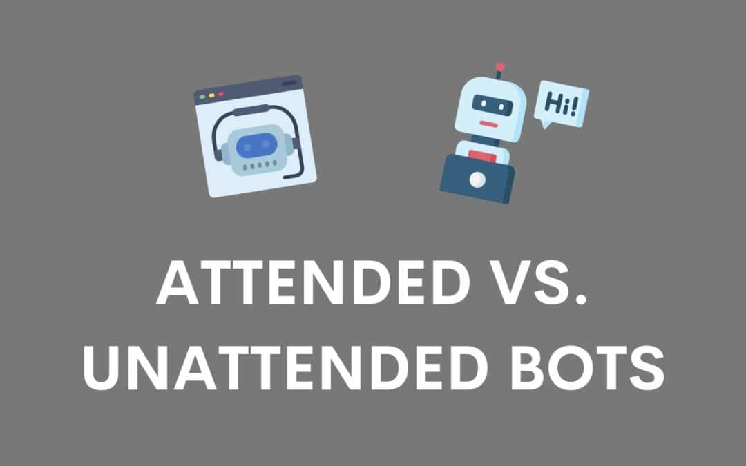 Attended Bots vs. Unattended Bots